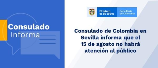 Consulado de Colombia en Sevilla informa que el 15 de agosto de 2019 no habrá atención al público